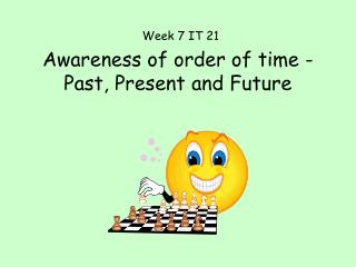 Awareness of order of time - Past, Present and Future