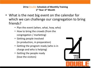 24 to  Double  Schedule of Monthly Training 1 st  Year: 6 st  Month