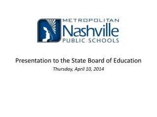 Presentation to the State Board of Education Thursday, April 10, 2014