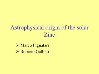 Astrophysical origin of the solar Zinc