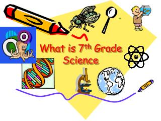 What is 7 th  Grade Science