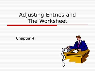 Adjusting Entries and  The Worksheet