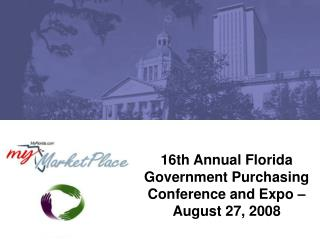 16th Annual Florida Government Purchasing Conference and Expo � August 27, 2008