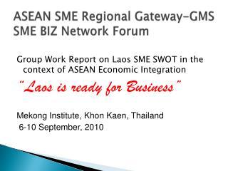 ASEAN SME Regional Gateway-GMS SME BIZ Network Forum