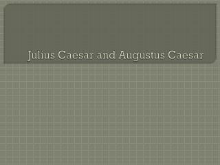 Julius Caesar and Augustus Caesar