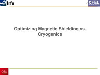 Optimizing Magnetic Shielding  vs.  Cryogenics