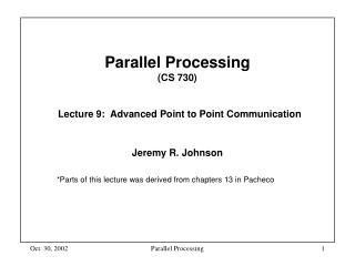 Parallel Processing  (CS 730) Lecture 9:  Advanced Point to Point Communication
