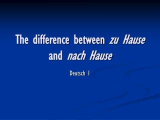 The difference between  zu Hause  and  nach Hause