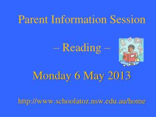 Parent Information Session  – Reading – Monday 6 May 2013 schoolatoz.nsw.au/home