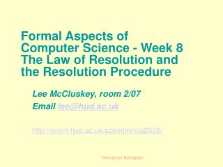 Formal Aspects of Computer Science - Week 8 The Law of Resolution and the Resolution Procedure