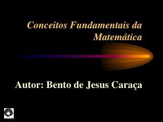 Conceitos Fundamentais da Matemática Autor: Bento de Jesus Caraça