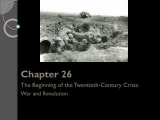 Chapter 26 The Beginning of the Twentieth-Century Crisis: War and Revolution