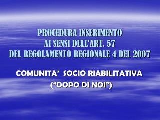PROCEDURA INSERIMENTO  AI SENSI DELL'ART. 57 DEL REGOLAMENTO REGIONALE 4 DEL 2007