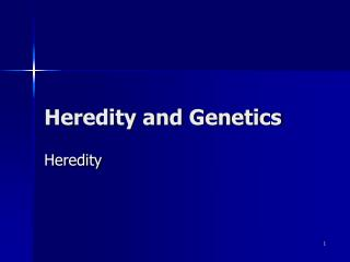 Heredity and Genetics