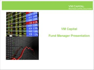 VM Capital  Fund Manager Presentatio n