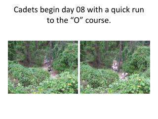 "Cadets begin day 08 with a quick run to the ""O"" course."