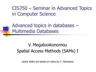 V. Megalooikonomou Spatial Access Methods (SAMs) I