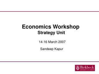 Economics Workshop �Strategy Unit