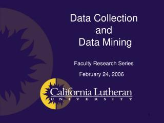 Data Collection  and  Data Mining Faculty Research Series February 24, 2006