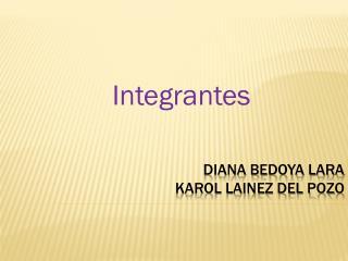 Diana Bedoya Lara  Karol Lainez Del Pozo