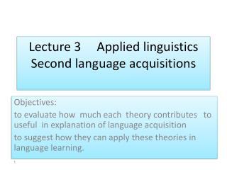 Lecture 3     Applied linguistics Second language acquisitions