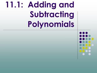 11.1:  Adding and Subtracting Polynomials