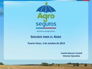 Seguros para el Agro  Puerto Varas,  3  de octubre de 2014