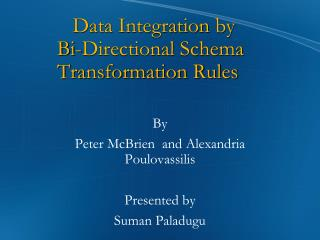 Data Integration by                      	Bi-Directional Schema            Transformation Rules