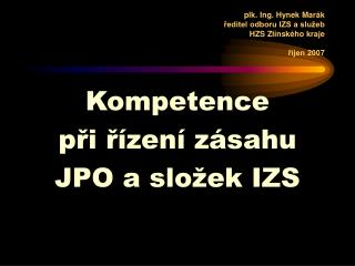 plk. Ing. Hynek Marák             ředitel odboru IZS a služeb HZS Zlínského kraje říjen 2007