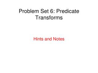 Problem Set 6: Predicate Transforms