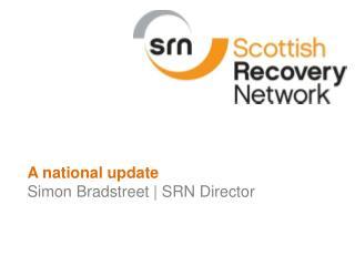 A national update Simon Bradstreet | SRN Director