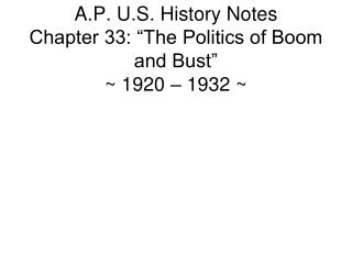 "A.P. U.S. History Notes Chapter 33: ""The Politics of Boom and Bust"" ~ 1920 – 1932 ~"
