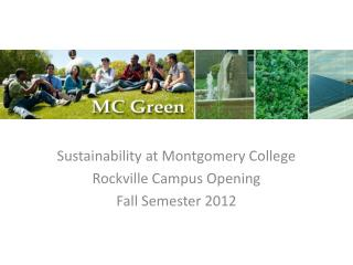 Sustainability at Montgomery College Rockville Campus Opening Fall Semester  2012