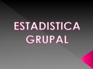 ESTADISTICA GRUPAL