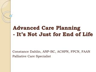 Advanced Care Planning - It's Not Just for End of Life
