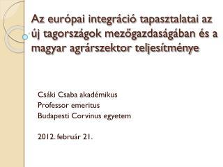 Cs áki  Csaba akadémikus Professor emeritus Budapesti  Corvinus  egyetem 2012.  f ebruár 21.