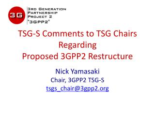 TSG-S Comments to TSG Chairs Regarding Proposed 3GPP2 Restructure