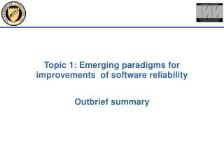 Topic 1: Emerging paradigms for  improvements  of software reliability
