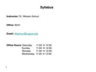 Syllabus Instructor:  Dr. Wesam Ashour Office:  B231 Email: Washour@iugaza