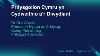 Prifysgolion Cymru yn Cydweithio �r Diwydiant Dr Cris  Arnold Pennaeth Dysgu  ac  Addysgu