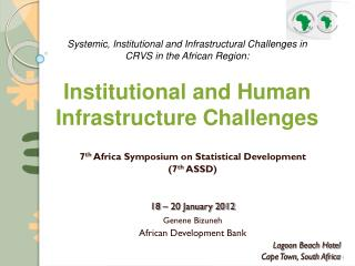 7 th  Africa Symposium on Statistical Development  (7 th  ASSD) 18 – 20 January 2012