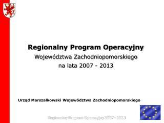 Regionalny Program Operacyjny Województwa Zachodniopomorskiego  na lata 2007 - 2013