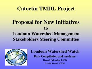 Loudoun Watershed Watch Data Compilation and Analyses: Darrell Schwalm, LWW David Ward, LWW