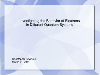 Investigating the Behavior of Electrons  in Different Quantum Systems
