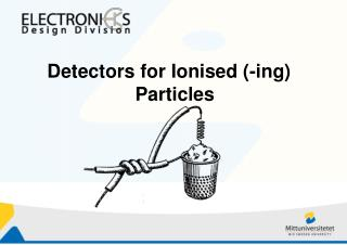 Detectors for Ionised (-ing) Particles