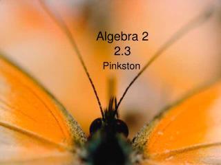 Algebra 2 2.3