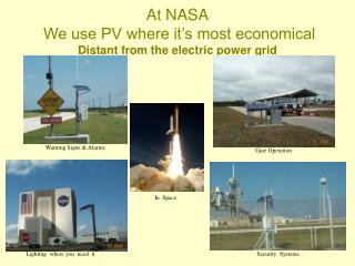 At NASA We use PV where it�s most economical Distant from the electric power grid