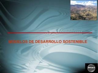 MODELOS DE DESARROLLO SOSTENIBLE