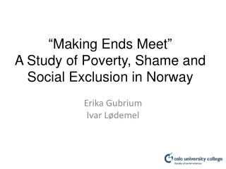 �Making Ends Meet� A Study of Poverty, Shame and Social Exclusion in Norway