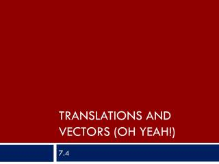 Translations and  vectors (Oh Yeah!)